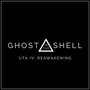 "Uta Iv: Reawakening (Remix) [From ""Ghost in the Shell""]"