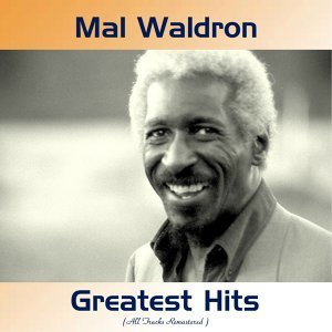 Mal Waldron Greatest Hits - All Tracks Remastered