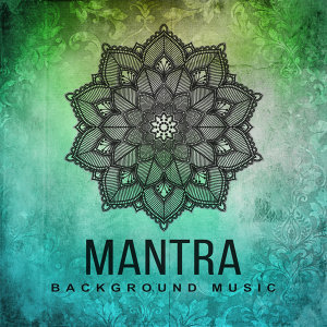 Mantra Background Music – Yoga Music, Deep Meditation, Contemplation, Zen, Harmony, New Age 2017