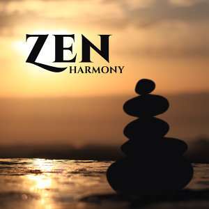 Zen Harmony – New Age 2017, Music for Deep Relaxation, Meditation, Mindfulness, Yoga