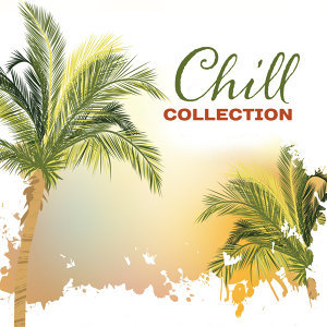 Chill Collection – Ambient Music, Best Chill Out Music, Relaxation, Time to Rest, Deep Chill