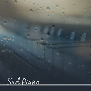 Sad Piano – Melancholy Songs, Sentimental Piano Music, Chilled Jazz, Soothing Sounds, Best Smooth Jazz for Sad Days, Instrumental Music