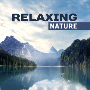 Relaxing Nature – Soft Music to Relax, Time to Rest, Nature Sounds to Clean Mind