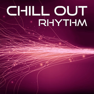 Chill Out Rhythm – Calming Chill Out Music, Sounds to Relax, Summer Sun, Sensual Vibes