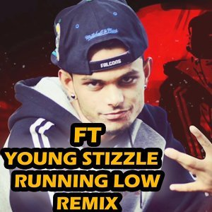 Ft Young Stizzle - Running Low - Remix Version