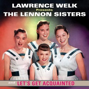 Lawrence Welk Presents The Lennon Sisters / Let's Get Acquainted