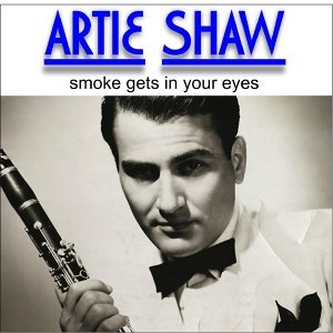 Artie Shaw - Smoke Gets in Your Eyes - Digitally Remastered