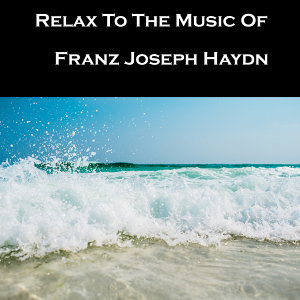 Relax To The Music Of Franz Joseph Haydn