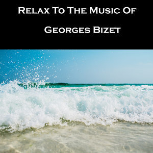 Relax To The Music Of Georges Bizet