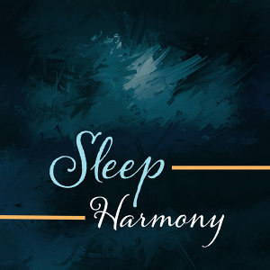 Sleep Harmony – Soft Music to Bed, Sweet Dreams, Restful Sleep, Healing Lullabies at Goodnight, Relaxing Therapy, Tranquility
