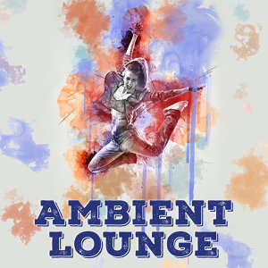 Ambient Lounge – Chill Out Music, Deep Chillout, Relax & Chill, Electronic Chillout Lounge