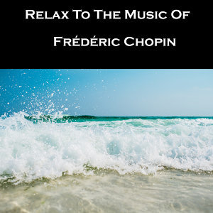 Relax To The Music Of Frédéric Chopin