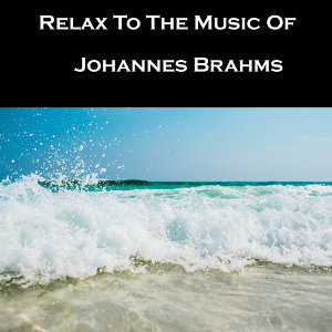 Relax To The Music Of Johannes Brahms