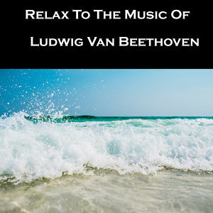 Relax To The Music Of Ludwig Van Beethoven