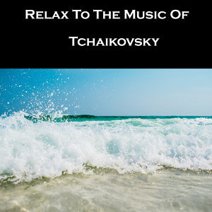 Relax To The Music Of Tchaikovsky