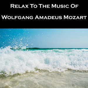 Relax To The Music Of Wolfgang Amadeus Mozart
