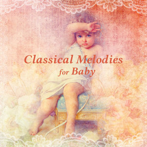 Classical Melodies for Baby – Soothing Piano for Baby, Calm Classical Sounds, Stress Relief