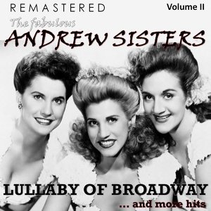 The Fabulous Andrew Sisters, Vol. 2 - Lullaby of Broadway... and More Hits - Remastered