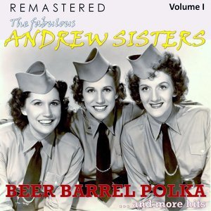 The Fabulous Andrew Sisters, Vol. 1 - Beer Barrel Polka... and More Hits - Remastered