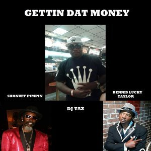Gettin Dat Money (feat. Shonuff Pimpin & Dennis Lucky Taylor)