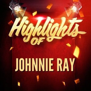 Highlights of Johnnie Ray