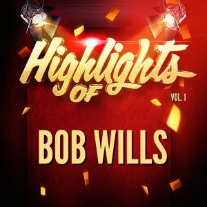 Highlights of Bob Wills, Vol. 1