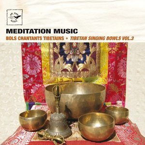 Tibetan Singing Bowls, Vol. 3 - Bols Chantants Tibetains - Meditation Music