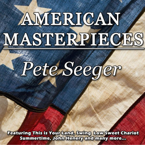 American Masterpieces - Pete Seeger