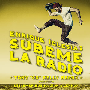 "SUBEME LA RADIO - Tony ""CD"" Kelly Remix"