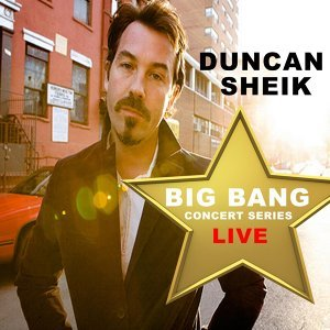 Duncan Sheik: Big Bang Concert Series (Live)