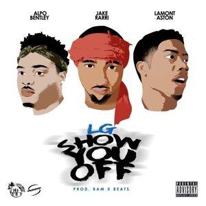 Show You Off (feat. JakeRarri, LamontAston & AlpoBentley)