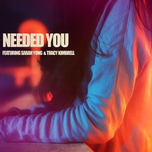 Needed You (feat. Sarah Yong & Tracy Kimbrell)