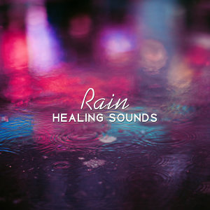 Rain Healing Sounds – Calming Waves to Rest, Sounds of Calmness, New Age Therapy, Soothing Music