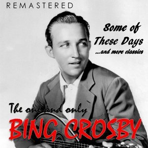 The One and Only Bing Crosby - Remastered