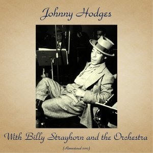 Johnny Hodges with Billy Strayhorn and the Orchestra - Remastered 2017
