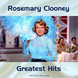 Rosemary Clooney Greatest Hits - All Tracks Remastered