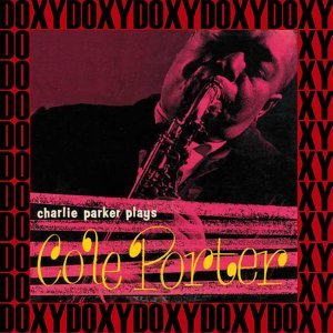 The Complete Charlie Parker Plays Cole Porter Sessions - Hd Remastered, Restored Edition, Doxy Collection