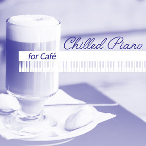 Chilled Piano for Café – Instrumental Jazz, Ambient Relaxation, Lounge 2017