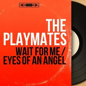 Wait for Me / Eyes of an Angel - Mono Version