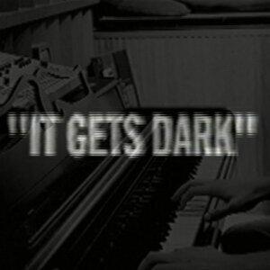It Gets Dark