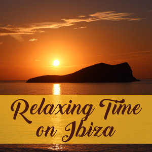 Relaxing Time on Ibiza – Calming Sounds to Relax, Rest with Chill Out Music, Soft Summer Songs