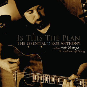 Is This The Plan, The Essential Rob Anthony
