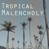 Tropical Melancholy (憂鬱的熱帶)