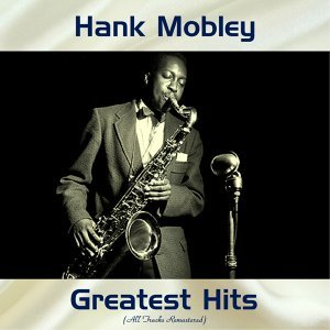 Hank Mobley Greatest Hits - All Tracks Remastered