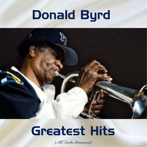 Donald Byrd Greatest Hits - Remastered 2017