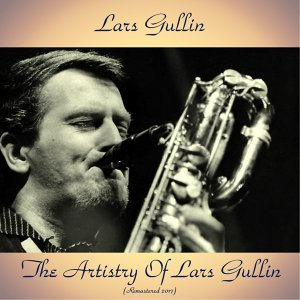 The Artistry of Lars Gullin - Remastered 2017
