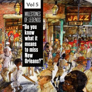"""Milestones of Legends - """"Do You Know What It Means to Miss New Orleans?"""", Vol. 5"""