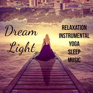 Dream Light - Relaxation Yoga Instrumental Sleep Music for Psychic Healing Reiki Courses Mindfulness Meditation with Binaural Nature Soothing Sounds
