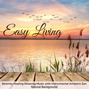Easy Living – Serenity Healing Relaxing Music with Instrumental Ambient Zen Natural Background