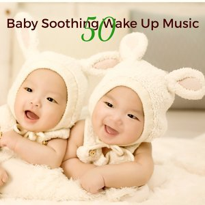50 Baby Soothing Wake Up Music – Relaxing and Gentle Music for Your Little Baby